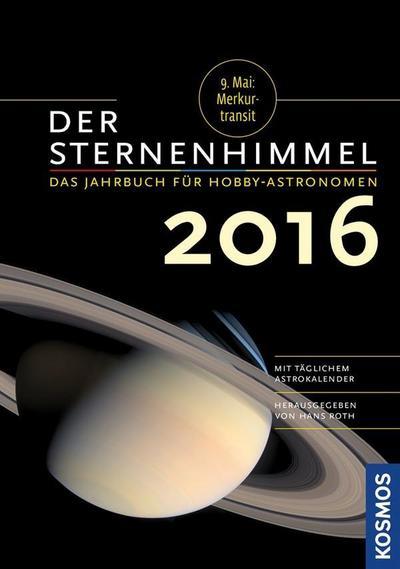 Der Sternenhimmel 2016; Das Jahrbuch für Hobby-Astronomen; Deutsch; 99 Illustr., 7 farb. Fotos, 0 schw.-w. Fotos, 0 Illustr.