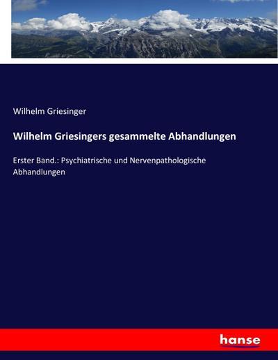 Wilhelm Griesingers gesammelte Abhandlungen