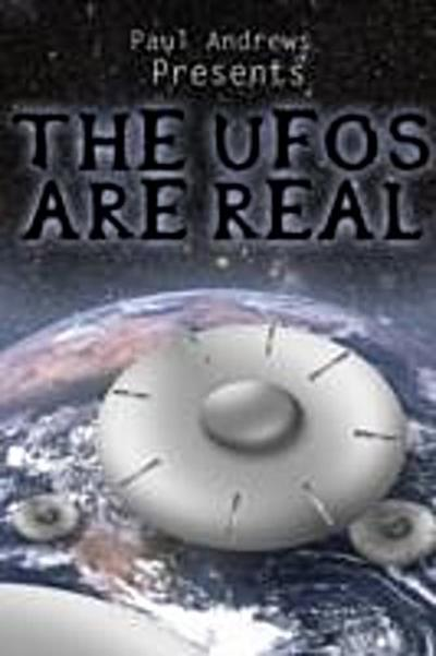 Paul Andrews Presents - THE UFOs are Real