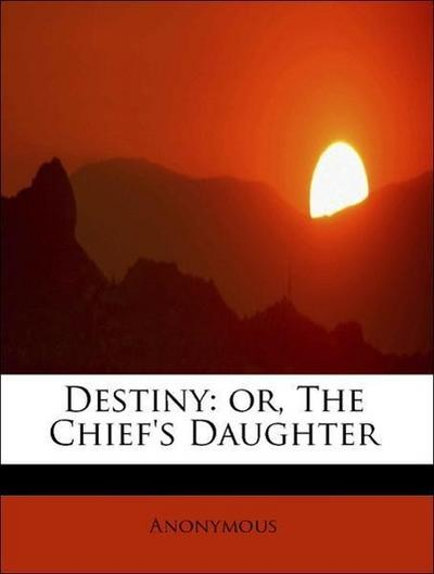 Destiny: or, The Chief's Daughter
