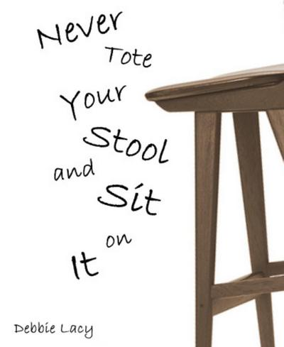 Never Tote Your Stool and Sit on It!