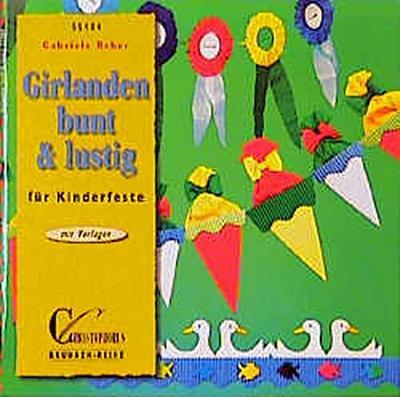 Brunnen-Reihe, Girlanden bunt & lustig für Kinderfeste - Christophorus-Verlag - Broschiert, Deutsch, Gabriele Reher, ,