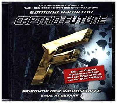 Captain Future: Erde in Gefahr - Friedhof der Raumschiffe, 1 Audio-CD; Captain Future: Erde in Gefahr.02,CD; Das inszenierte Hörbuch nach den Geschichten des Originalautors. 67 Min.; Folge.2