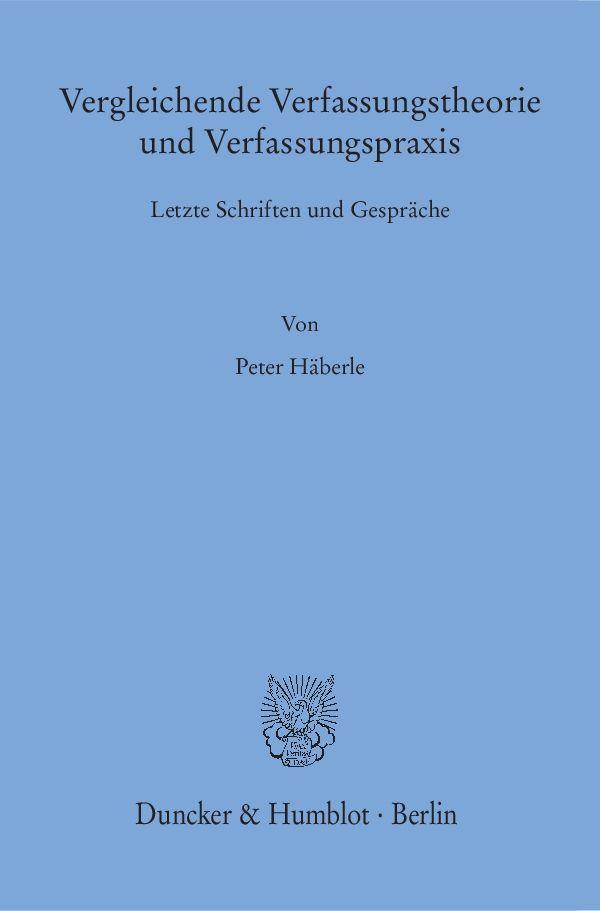 Vergleichende Verfassungstheorie und Verfassungspraxis Peter Häberle