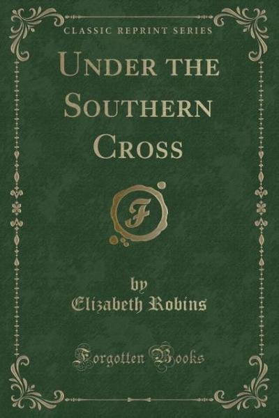 Under the Southern Cross (Classic Reprint)
