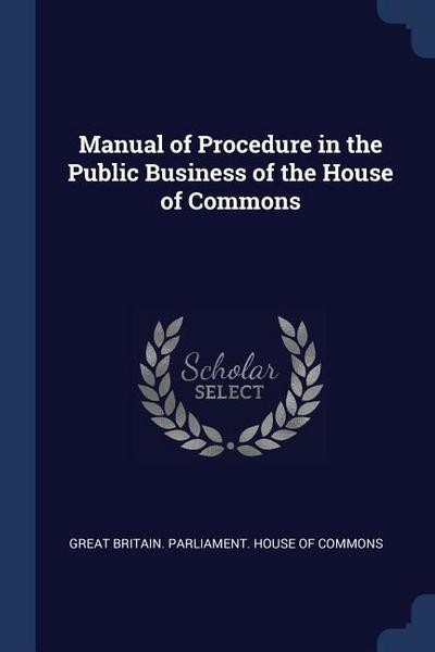 Manual of Procedure in the Public Business of the House of Commons