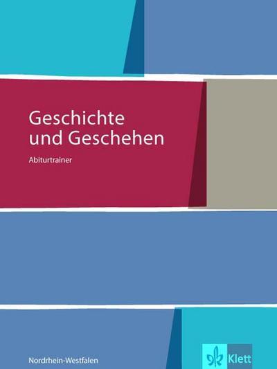 Geschichte und Geschehen Oberstufe / Ausgabe für Nordrhein-Westfalen: Geschichte und Geschehen Oberstufe / Abiturtrainer 12. Klasse: Ausgabe für Nordrhein-Westfalen
