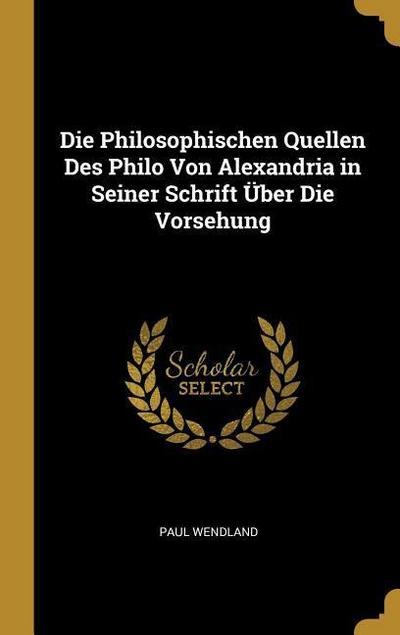 Die Philosophischen Quellen Des Philo Von Alexandria in Seiner Schrift Über Die Vorsehung