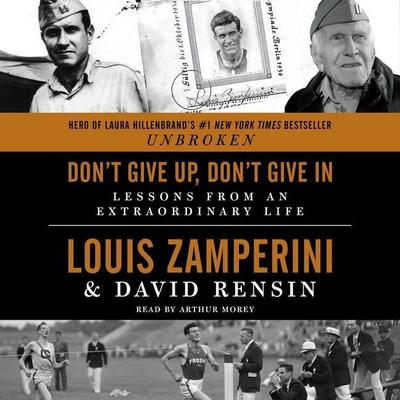 Don T Give Up, Don't Give in: Lessons from an Extraordinary Life