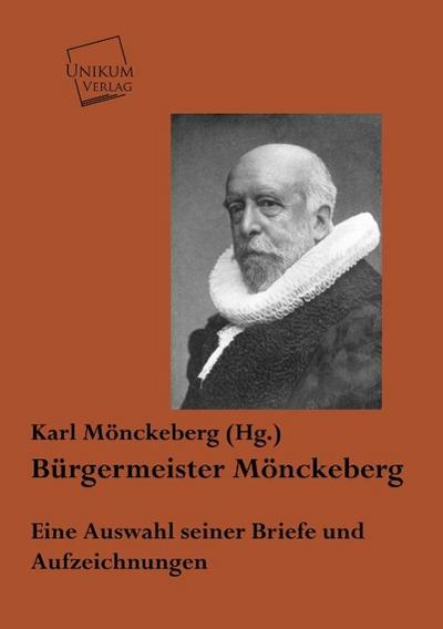 Bürgermeister Mönckeberg: Eine Auswahl seiner Briefe und Aufzeichnungen