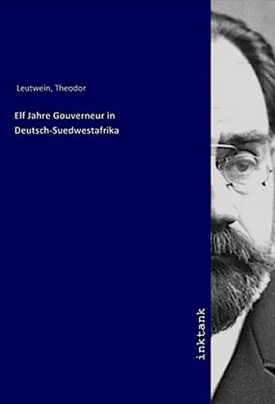 Elf Jahre Gouverneur in Deutsch-Suedwestafrika