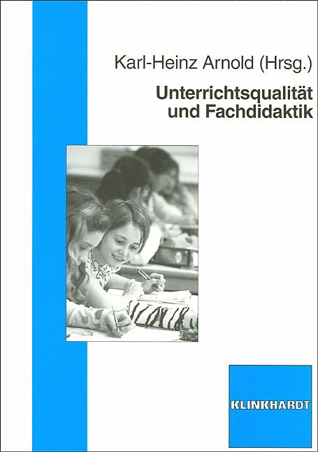 Unterrichtsqualität und Fachdidaktik Karl-Heinz Arnold