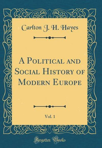 A Political and Social History of Modern Europe, Vol. 1 (Classic Reprint)