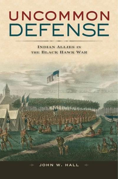 Uncommon Defense: Indian Allies in the Black Hawk War