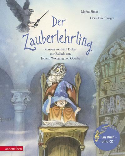 Der Zauberlehrling; Konzert von Paul Dukas zur Ballade von Johann Wolfgang von Goethe; Musikalisches Bilderbuch mit CD; Ill. v. Eisenburger, Doris; Deutsch