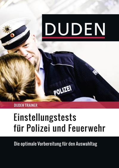 Duden Trainer - Einstellungstests für Polizei und Feuerwehr; Deutsch; Buch mit Online-Angebot.