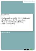 """Quellenanalyse von Dr. C. A. H. Burkhardts """"Das Repertoire des Weimarischen Theaters unter Goethes Leitung 1791-1817"""" (1891)"""