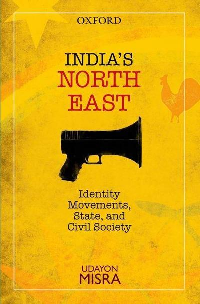 India's North-East: Identity Movements, State, and Civil Society