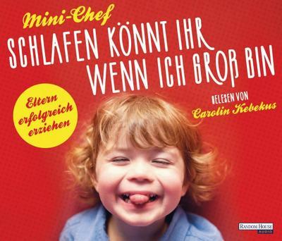 Schlafen könnt ihr, wenn ich groß bin: Eltern erfolgreich erziehen - Random House Audio - Audio CD, Deutsch, Mini-Chef, Eltern erfolgreich erziehen, Eltern erfolgreich erziehen
