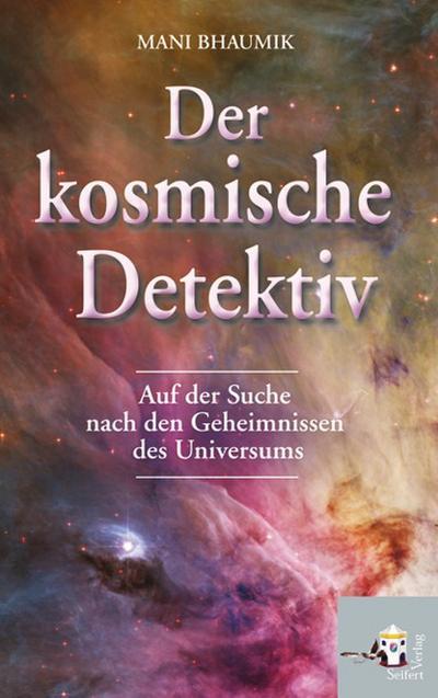 Der kosmische Detektiv: Auf der Suche nach den Geheimnissen des Universums. Aus dem Amerikanischen von Christoph Winkelmann
