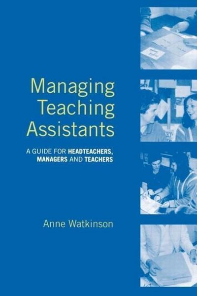Managing Teaching Assistants: A Guide for Headteachers, Managers and Teachers