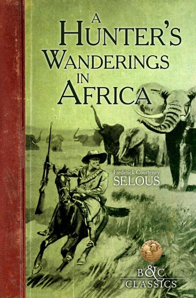 A Hunter's Wanderings in Africa (Illustrated)