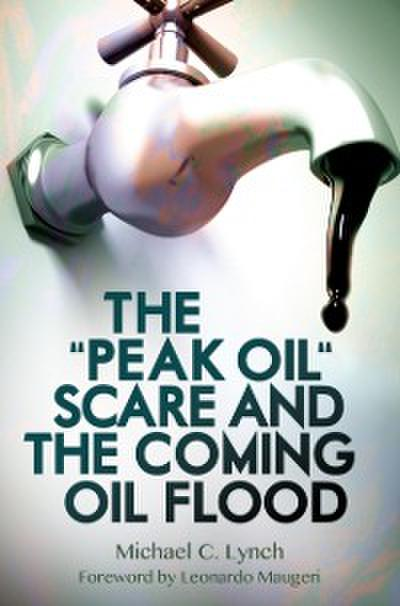 &quote;Peak Oil&quote; Scare and the Coming Oil Flood