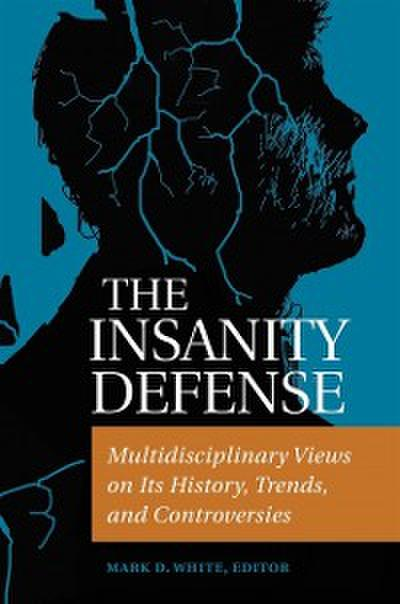 Insanity Defense: Multidisciplinary Views on its History, Trends, and Controversies