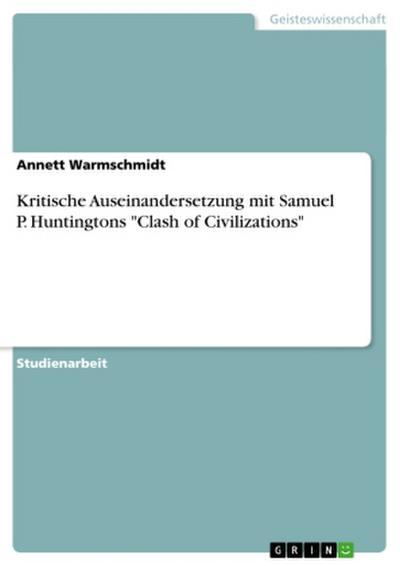 Kritische Auseinandersetzung mit Samuel P. Huntingtons 'Clash of Civilizations'