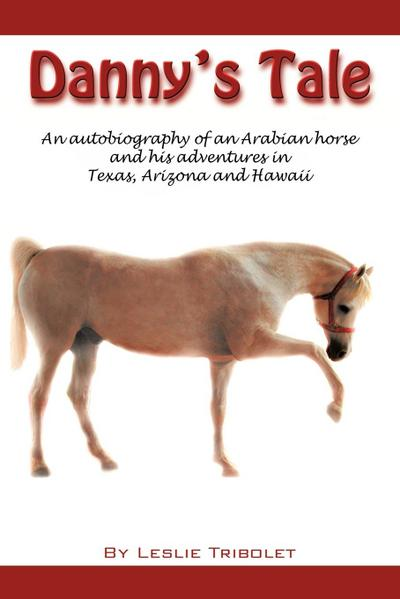 Danny's Tale: Adventures of an Arabian Horse in His Own Words.