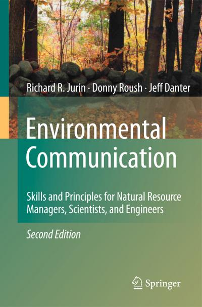 Environmental Communication. Second Edition: Skills and Principles for Natural Resource Managers, Scientists, and Engineers.