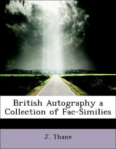 British Autography a Collection of Fac-Similies