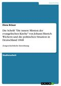 """Die Schrift """"Die innere Mission der evangelischen Kirche"""" von Johann Hinrich Wichern und die politischen Situation in Deutschland 1848"""