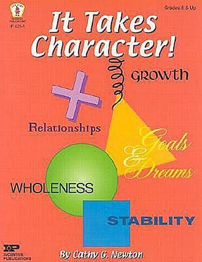 It Takes Character!: A Middle Schooler's Field Guide to Success...in Relationships, School, Activities, Fun...and More!