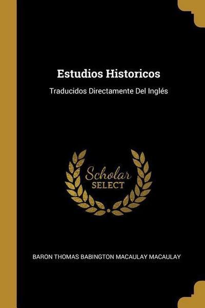 Estudios Historicos: Traducidos Directamente Del Inglés
