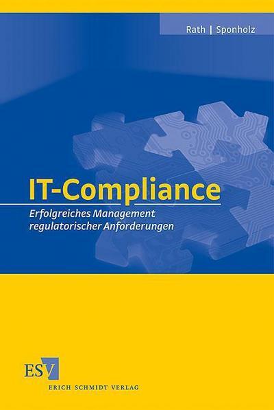 IT-Compliance: Erfolgreiches Management regulatorischer Anforderungen