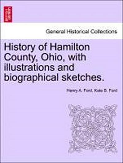 History of Hamilton County, Ohio, with illustrations and biographical sketches.