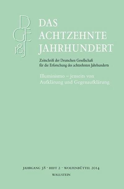 Illuminismo – jenseits von Aufklärung und Gegenaufklärung (Das achtzehnte Jahrhundert - Zeitschrift der Deutschen Gesellschaft für die Erforschung des achtzehnten Jahrhunderts)
