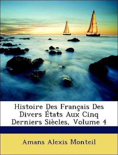 Histoire Des Français Des Divers États Aux Cinq Derniers Siècles, Volume 4