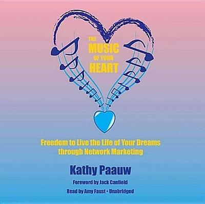 The Music of Your Heart: Freedom to Live the Life of Your Dreams Through Network Marketing