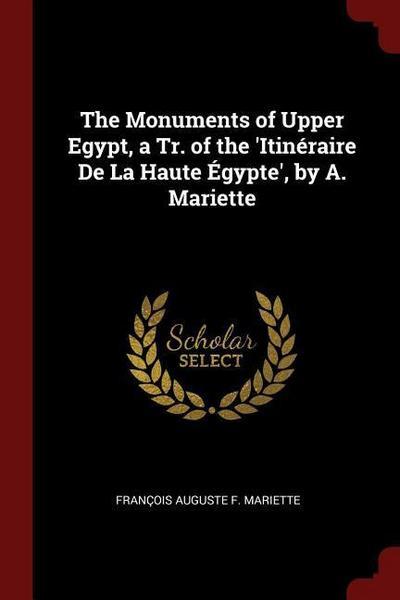 The Monuments of Upper Egypt, a Tr. of the 'Itineraire de la Haute Egypte', by A. Mariette