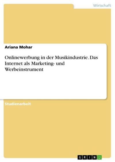 Onlinewerbung in der Musikindustrie -Internet als Marketing- und WerbeinstrumentOnlinewerbung in der Musikindustrie -Internet als Marketing- und WerbeinstrumentOnline-Werbung in der Musikindustrie. Internet als Marketing- und Werbeinstrument