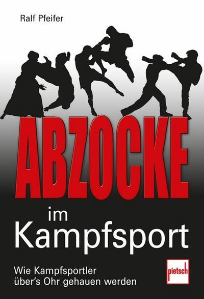 Abzocke im Kampfsport; Wie Kampfschüler über's Ohr gehauen werden; Deutsch; 25 farb. Fotos, 8 Zeich.