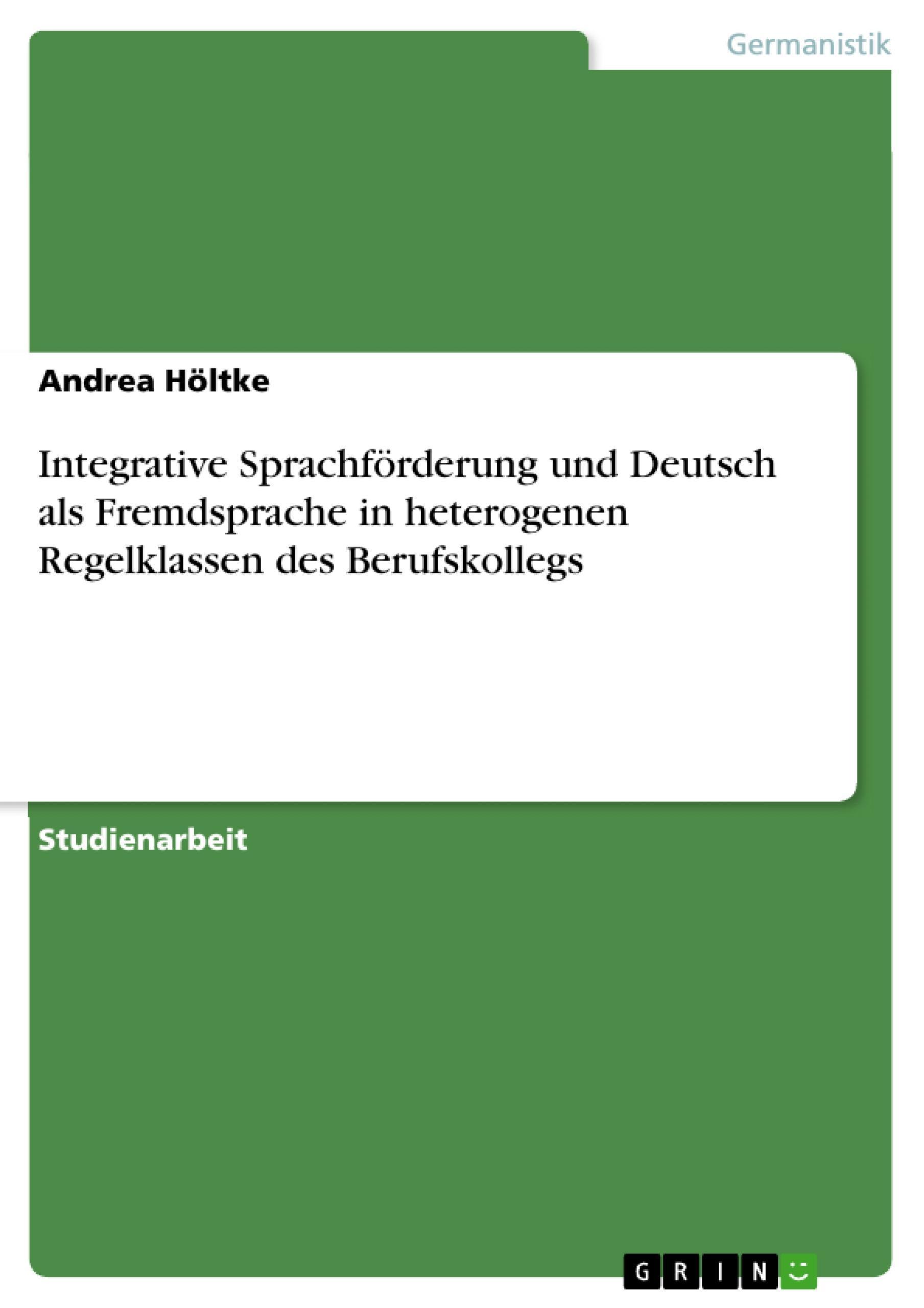 Integrative Sprachförderung und Deutsch als Fremdsprache in heterogenen Reg ...