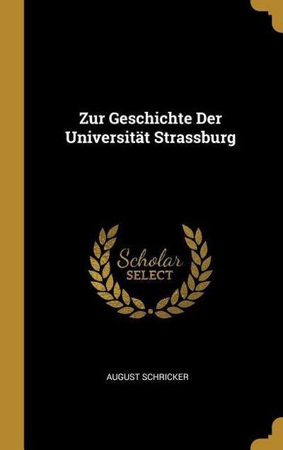 Zur Geschichte Der Universität Strassburg