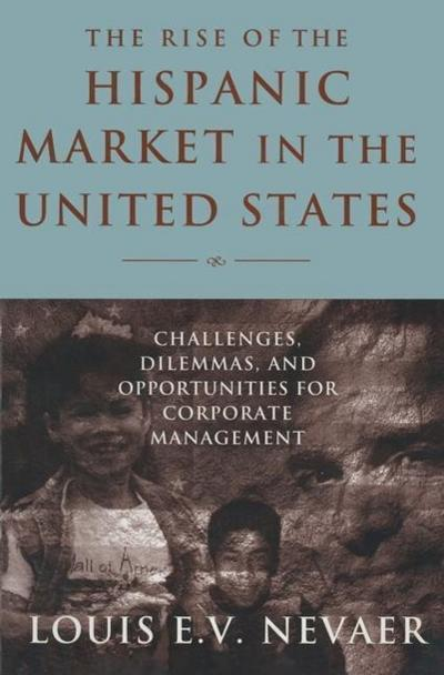 The Rise of the Hispanic Market in the United States: Challenges, Dilemmas, and Opportunities for Corporate Management: Challenges, Dilemmas, and Oppo