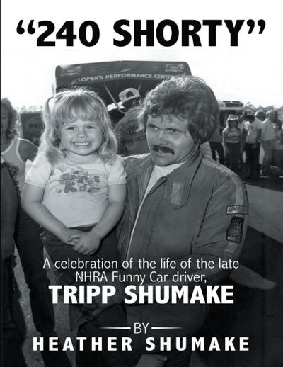 240 Shorty: A Celebration of the Life of the Late Nhra Funny Car Driver, Tripp Shumake