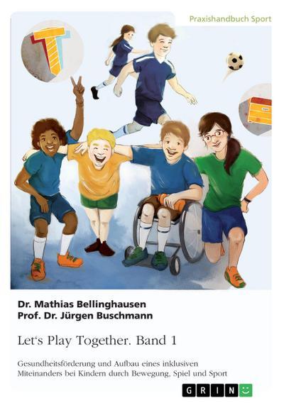 Let's Play Together. Band 1: Gesundheitsförderung und Aufbau eines inklusiven Miteinanders bei Kindern durch Bewegung, Spiel und Sport