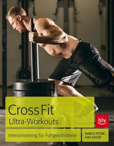 CrossFit Ultra-Workouts; Intensivtraining für Fortgeschrittene; Deutsch; 13 schw.-w. Abb. 118 farb. Abb.  118 Abb. 4-c, 13 Abb. 1-c