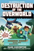 Destruction of the Overworld: Herobrine Reborn Book Two: A Gameknight999 Adventure: An Unofficial Minecrafter's Adventure (Unofficial Minecrafters Herobrine Reborn, Band 2)